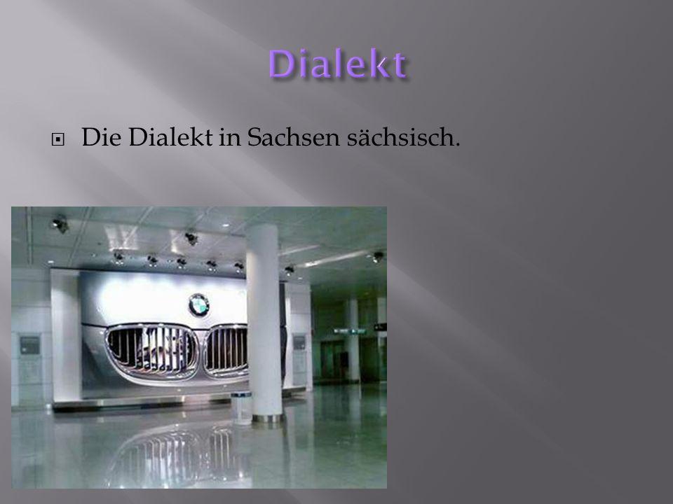 Die Dialekt in Sachsen sächsisch.