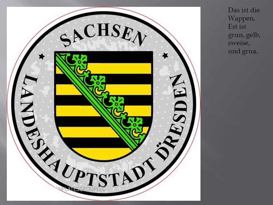 Das ist die Wappen. Est ist grun, gelb, sweise, und grua.