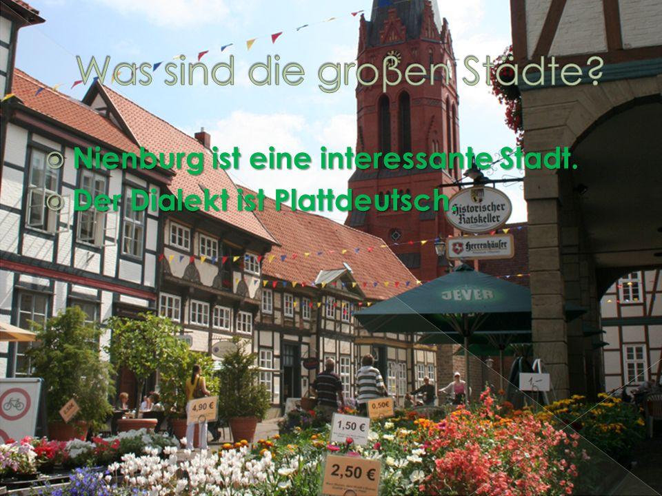Nienburg ist eine interessante Stadt. Nienburg ist eine interessante Stadt. Der Dialekt ist Plattdeutsch. Der Dialekt ist Plattdeutsch.