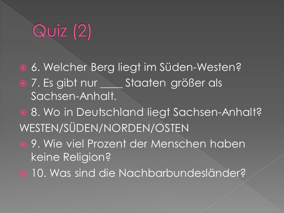 6. Welcher Berg liegt im Süden-Westen? 7. Es gibt nur ____ Staaten größer als Sachsen-Anhalt. 8. Wo in Deutschland liegt Sachsen-Anhalt? WESTEN/SÜDEN/