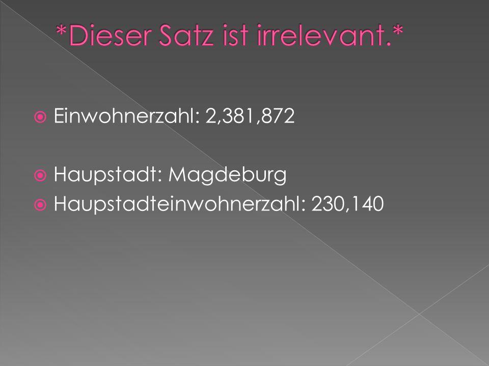Einwohnerzahl: 2,381,872 Haupstadt: Magdeburg Haupstadteinwohnerzahl: 230,140