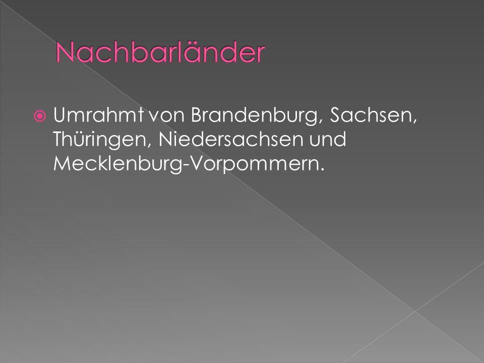 Umrahmt von Brandenburg, Sachsen, Thüringen, Niedersachsen und Mecklenburg-Vorpommern.