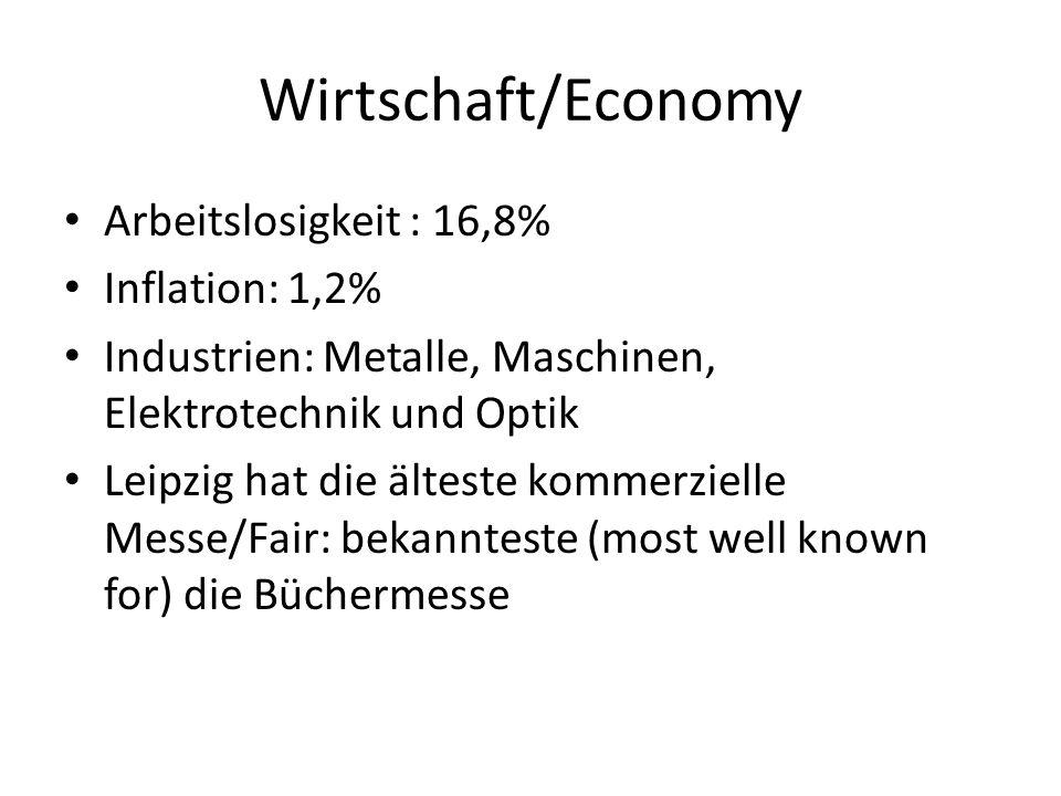 Wirtschaft/Economy Arbeitslosigkeit : 16,8% Inflation: 1,2% Industrien: Metalle, Maschinen, Elektrotechnik und Optik Leipzig hat die älteste kommerzie