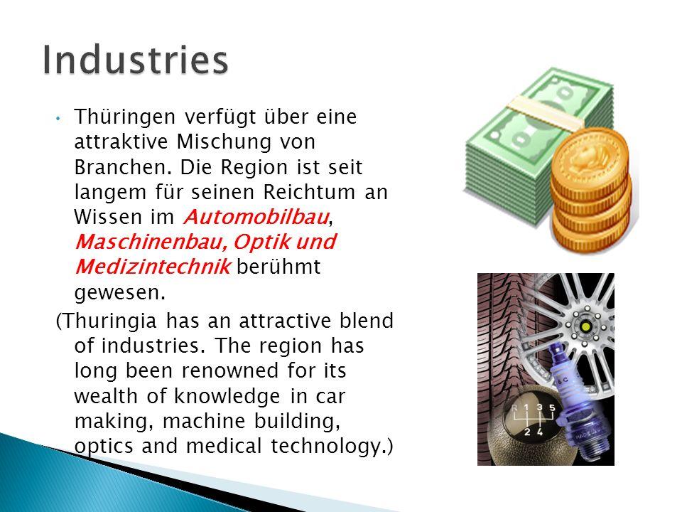 Thüringen verfügt über eine attraktive Mischung von Branchen. Die Region ist seit langem für seinen Reichtum an Wissen im Automobilbau, Maschinenbau,