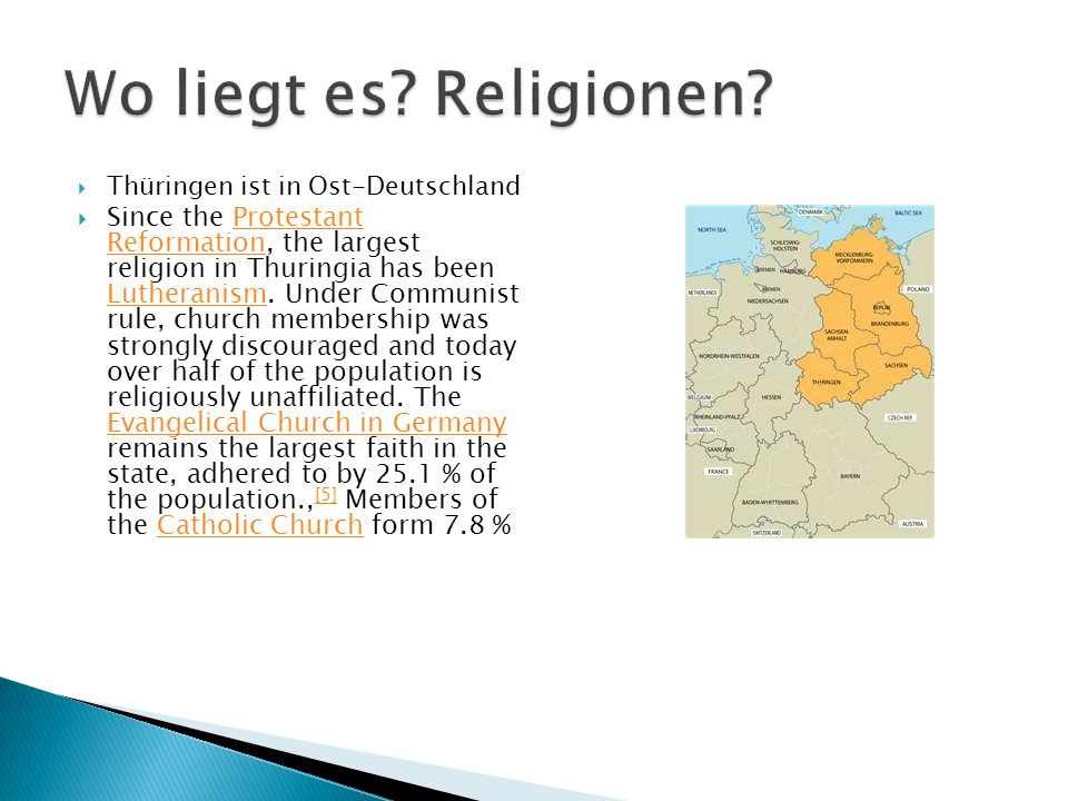 Thüringen ist in Ost-Deutschland Since the Protestant Reformation, the largest religion in Thuringia has been Lutheranism.