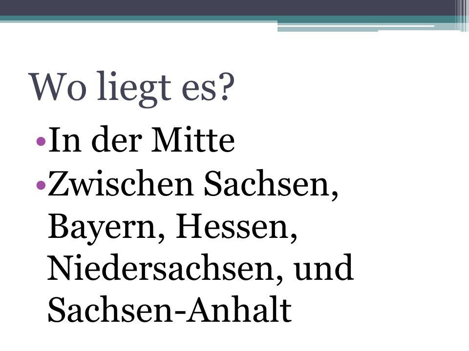Wo liegt es? In der Mitte Zwischen Sachsen, Bayern, Hessen, Niedersachsen, und Sachsen-Anhalt