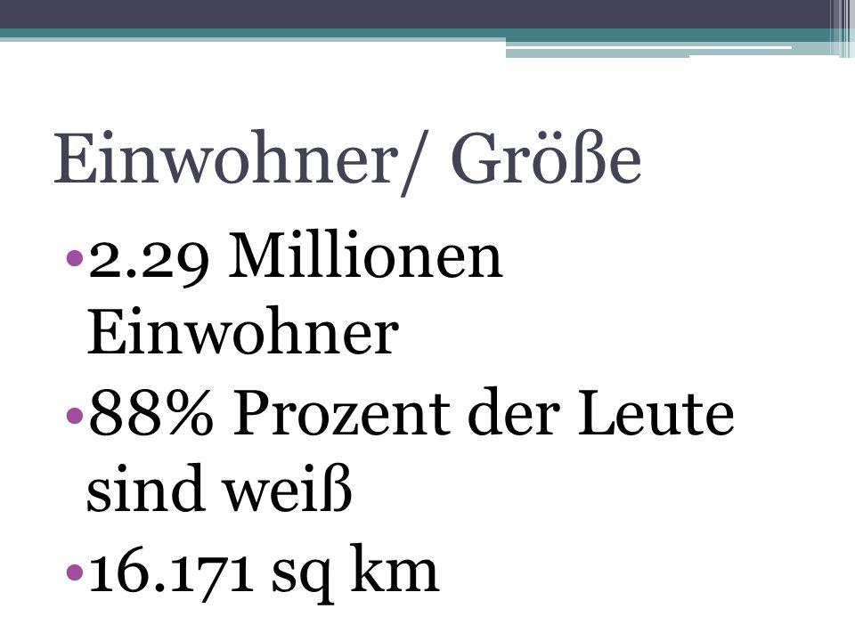 Einwohner/ Größe 2.29 Millionen Einwohner 88% Prozent der Leute sind weiß 16.171 sq km