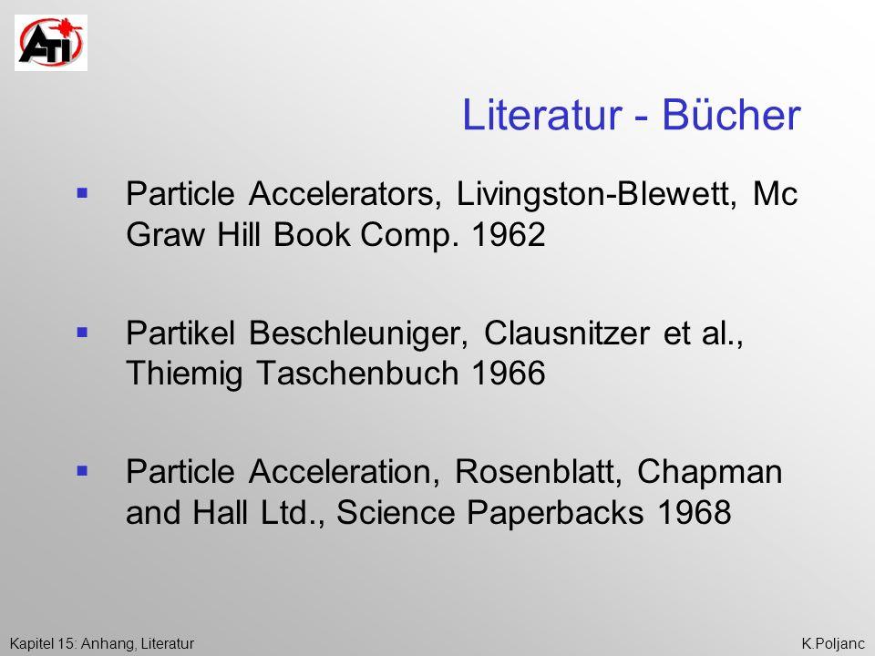 Kapitel 15: Anhang, LiteraturK.Poljanc Literatur - Bücher Particle Accelerators, Livingston-Blewett, Mc Graw Hill Book Comp. 1962 Partikel Beschleunig