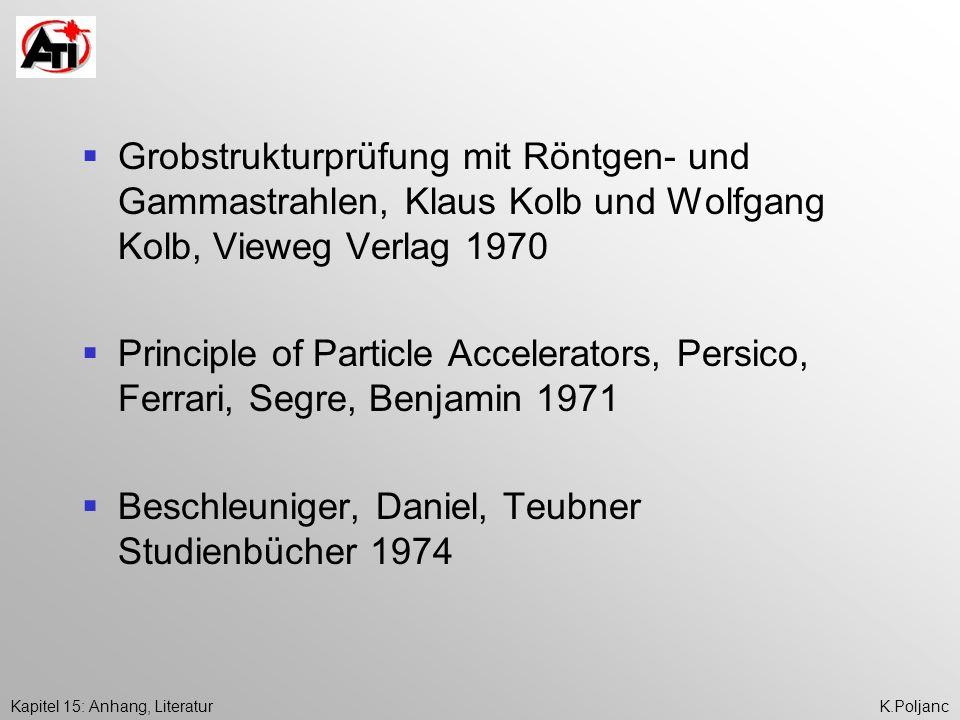 Kapitel 15: Anhang, LiteraturK.Poljanc Grobstrukturprüfung mit Röntgen- und Gammastrahlen, Klaus Kolb und Wolfgang Kolb, Vieweg Verlag 1970 Principle