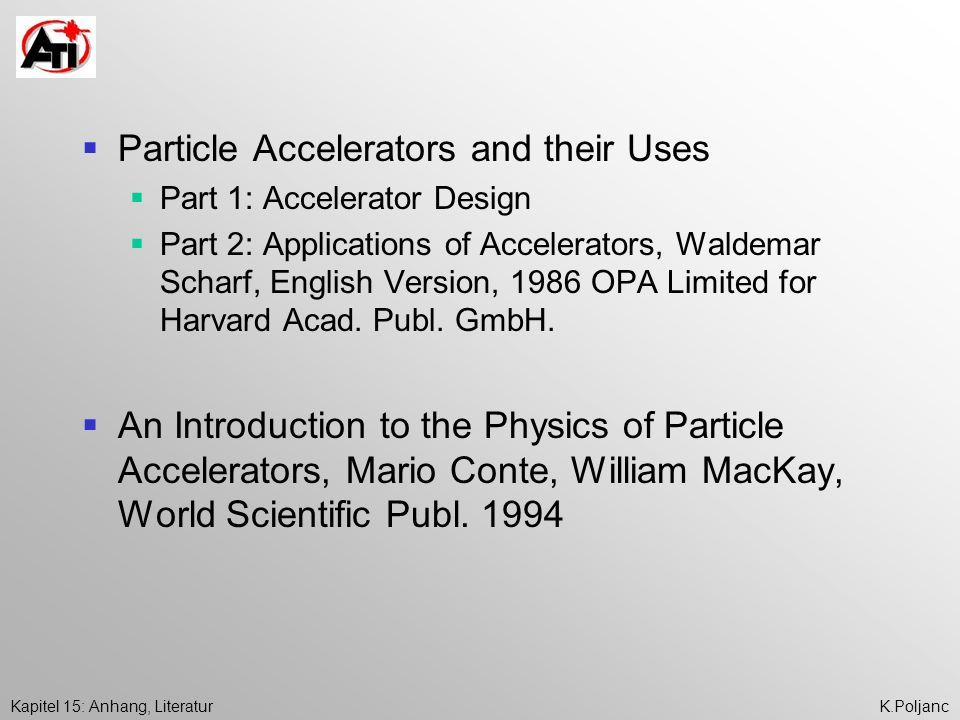Kapitel 15: Anhang, LiteraturK.Poljanc Biomedical Accelerators, Waldemar Scharf, American Institute of Physics Press 1994 Physik der Teilchenbeschleuniger und Ionenoptik, Frank Hinterberger, Springer 1997