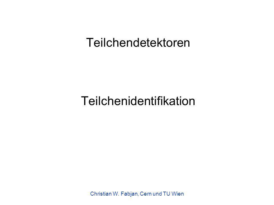 Teilchendetektoren Teilchenidentifikation Christian W. Fabjan, Cern und TU Wien