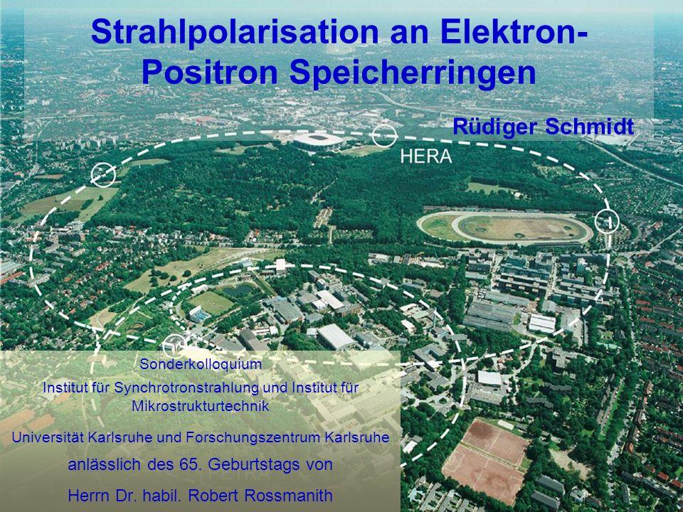 Rüdiger Schmidt - Karlsruhe Sonderkolloquium Juli 2006 22 Frühe Beobachtung von Strahlpolarisation l Beobachtung an VEPP-2M l Touschek Effekt l Depolarisation am Ende der Messung