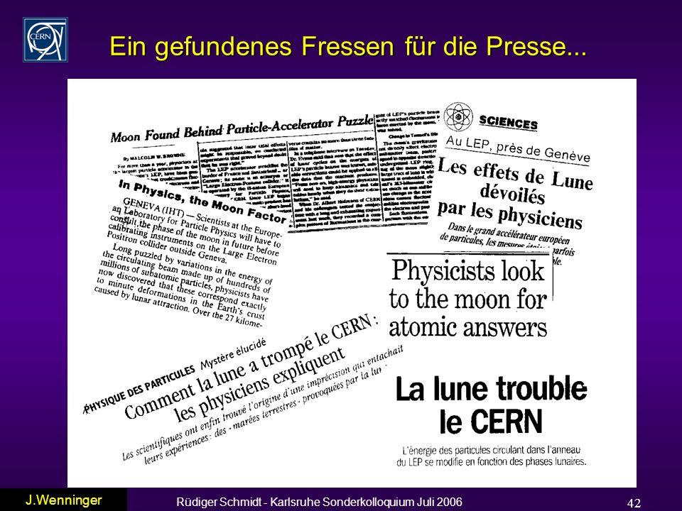 Rüdiger Schmidt - Karlsruhe Sonderkolloquium Juli 2006 42 Ein gefundenes Fressen für die Presse...