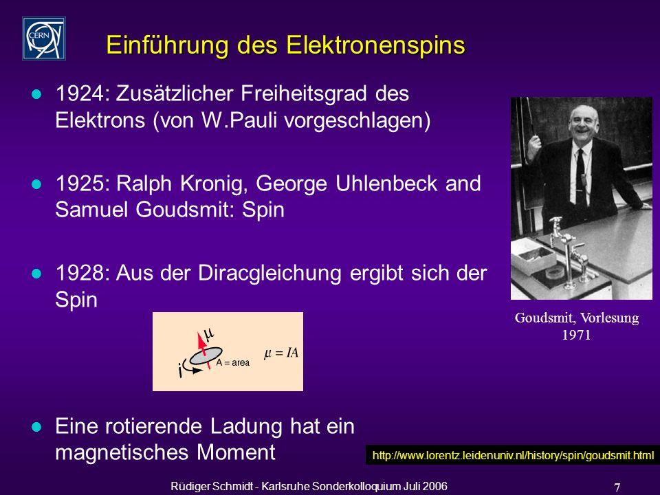 Rüdiger Schmidt - Karlsruhe Sonderkolloquium Juli 2006 48 Energiekalibration bei LEP Motivation: Präzise Messung der Massen und Breiten des Z bosons, und des W Bosons l Masse Z = 91.1876 0.0021 GeV l Masse W = 80.425 0.038 GeV Diese Präzision, besonders für die Z Masse, liess sich nur durch die Energiekalibration der Strahlenergie mit Depolarisation erreichen J.Wenninger