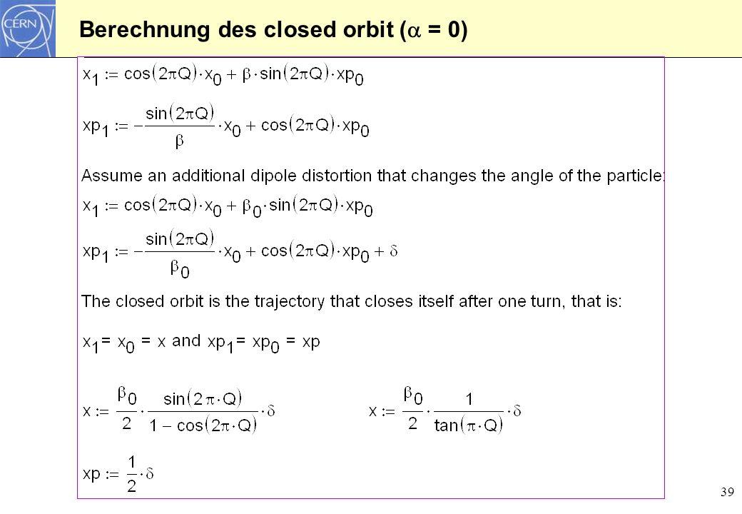 40 Closed Orbit für einen Ringbeschleuniger Wenn an einer Stelle des Beschleunigers der Strahl zusätzlich abgelenkt wird, und der Ablenkwinkel: ist der closed orbit: