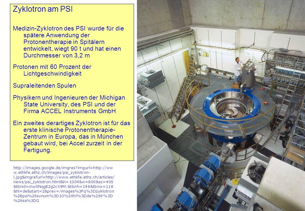 Zyklotron am PSI Medizin-Zyklotron des PSI wurde für die spätere Anwendung der Protonentherapie in Spitälern entwickelt, wiegt 90 t und hat einen Durc