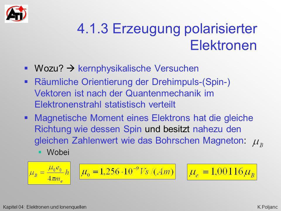 Kapitel 04: Elektronen und IonenquellenK.Poljanc 4.1.3 Erzeugung polarisierter Elektronen Wozu? kernphysikalische Versuchen Räumliche Orientierung der