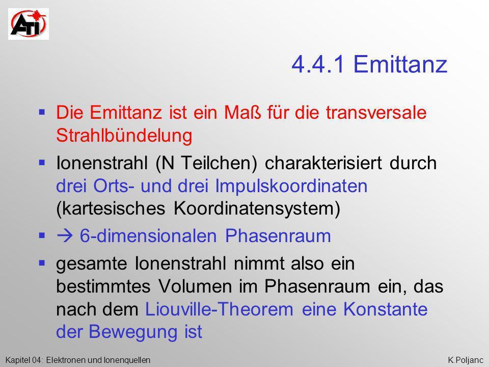 Kapitel 04: Elektronen und IonenquellenK.Poljanc 4.4.1 Emittanz Die Emittanz ist ein Maß für die transversale Strahlbündelung Ionenstrahl (N Teilchen)