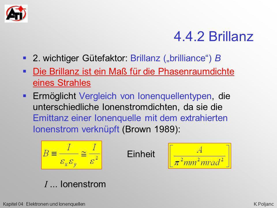 Kapitel 04: Elektronen und IonenquellenK.Poljanc 4.4.2 Brillanz 2. wichtiger Gütefaktor: Brillanz (brilliance) B Die Brillanz ist ein Maß für die Phas