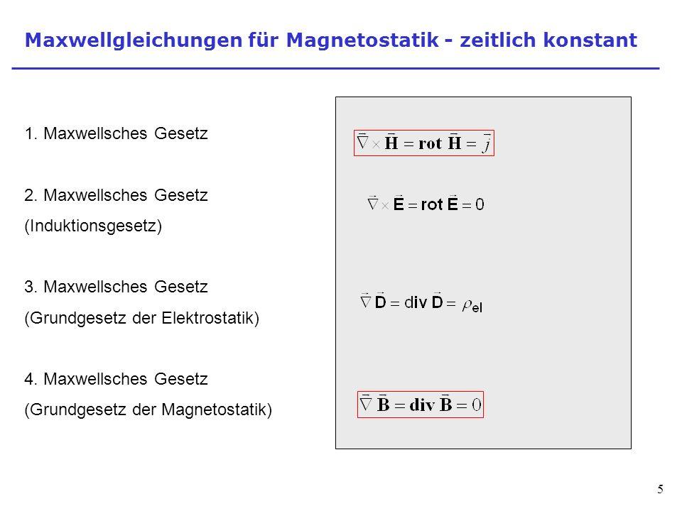 5 Maxwellgleichungen für Magnetostatik - zeitlich konstant 1.