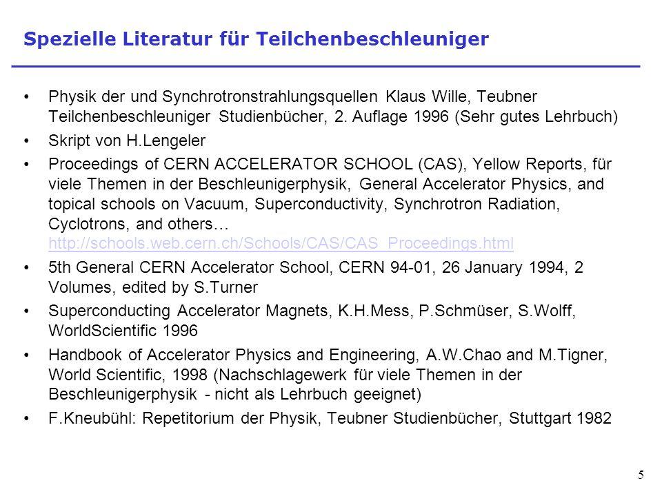 5 Spezielle Literatur für Teilchenbeschleuniger Physik der und Synchrotronstrahlungsquellen Klaus Wille, Teubner Teilchenbeschleuniger Studienbücher,