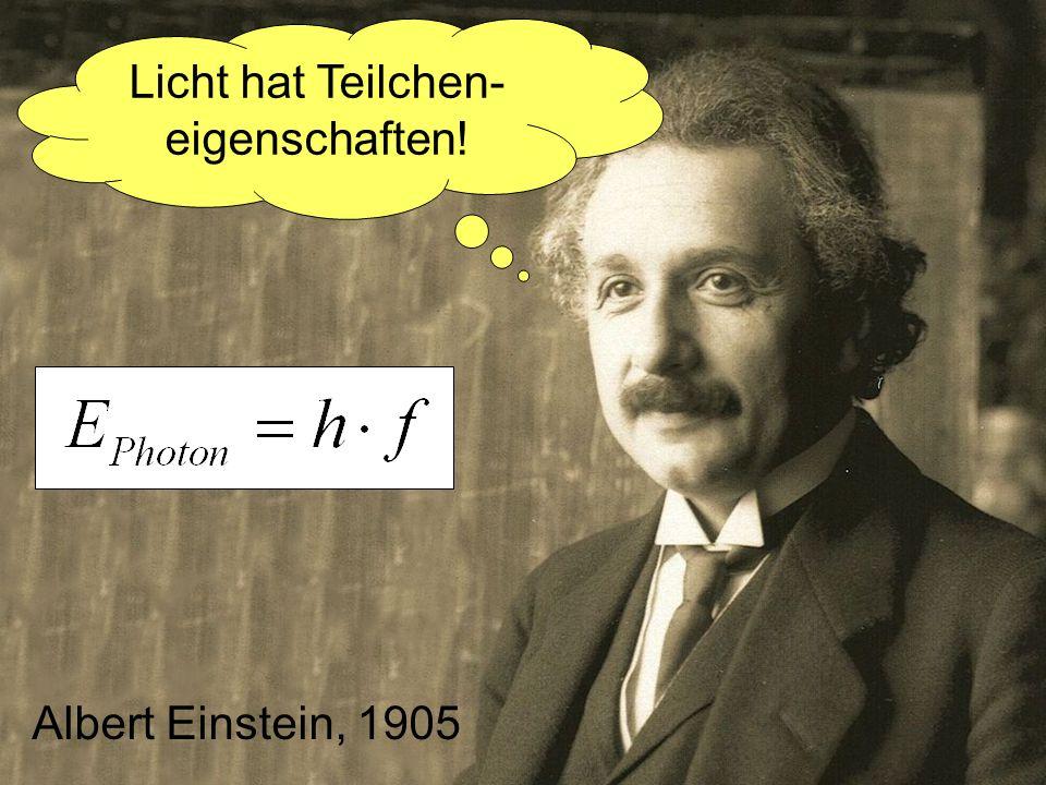 Albert Einstein, 1905 Licht hat Teilchen- eigenschaften!
