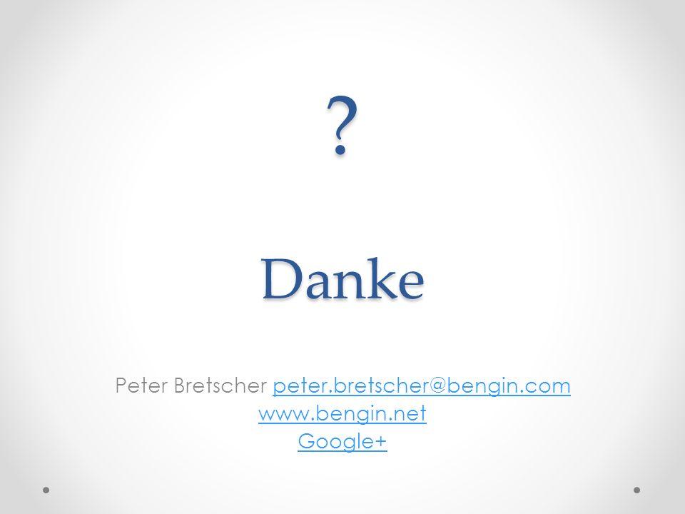 ? Danke Peter Bretscher peter.bretscher@bengin.competer.bretscher@bengin.com www.bengin.net Google+