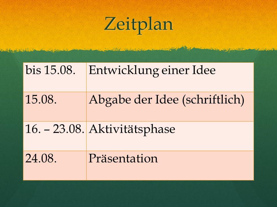 Zeitplan bis 15.08.Entwicklung einer Idee 15.08. Abgabe der Idee (schriftlich) 16.