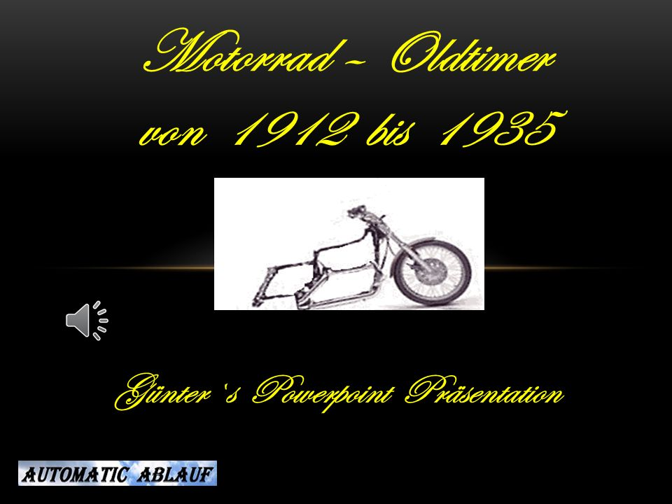 Günter`s Powerpoint Präsentation Motorrad – Oldtimer von 1912 bis 1935