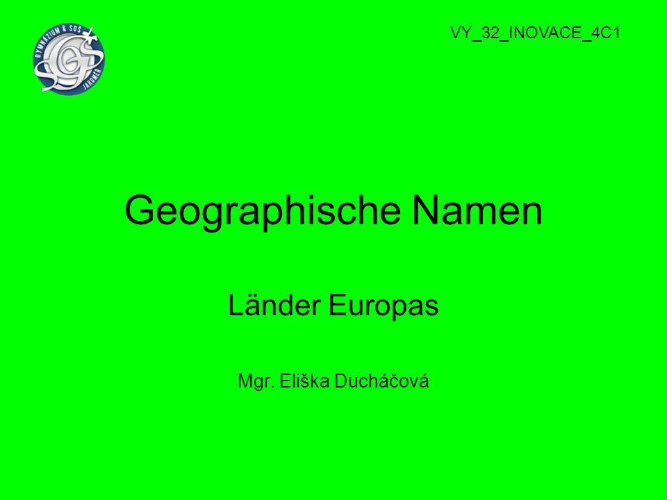 Geographische Namen Länder Europas Mgr. Eliška Ducháčová VY_32_INOVACE_4C1