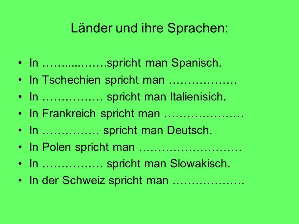 Länder und ihre Sprachen: In …….....…….spricht man Spanisch. In Tschechien spricht man ……………… In ……………. spricht man Italienisich. In Frankreich sprich