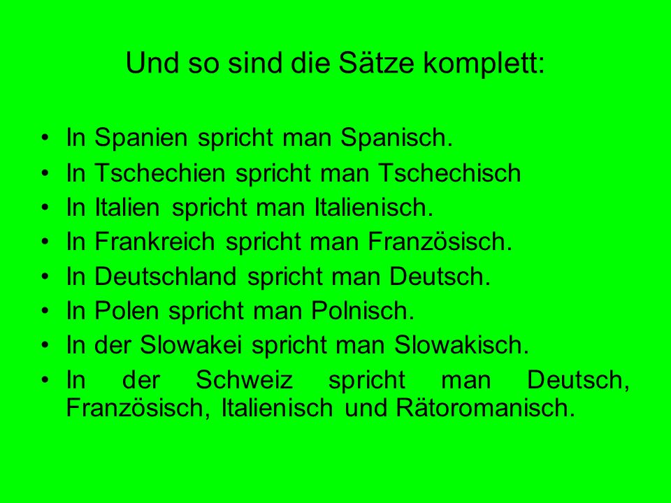 Und so sind die Sätze komplett: In Spanien spricht man Spanisch. In Tschechien spricht man Tschechisch In Italien spricht man Italienisch. In Frankrei