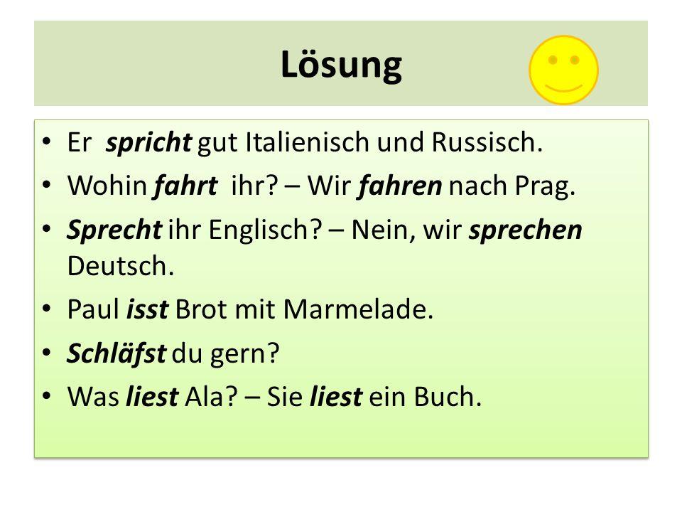 Lösung Er spricht gut Italienisch und Russisch. Wohin fahrt ihr? – Wir fahren nach Prag. Sprecht ihr Englisch? – Nein, wir sprechen Deutsch. Paul isst