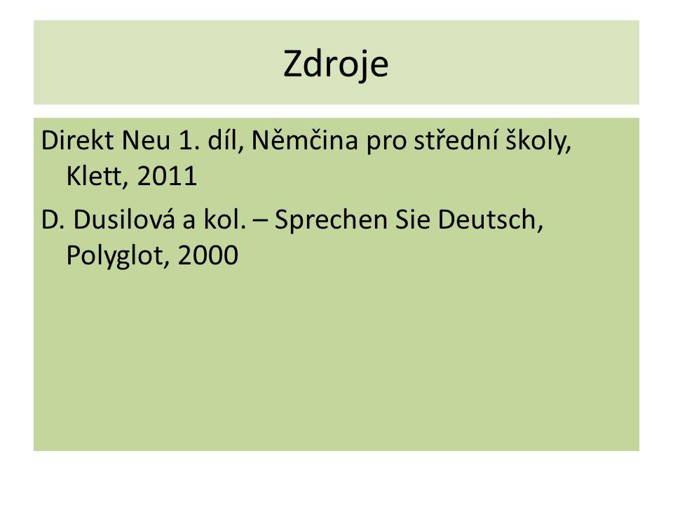 Zdroje Direkt Neu 1. díl, Němčina pro střední školy, Klett, 2011 D. Dusilová a kol. – Sprechen Sie Deutsch, Polyglot, 2000