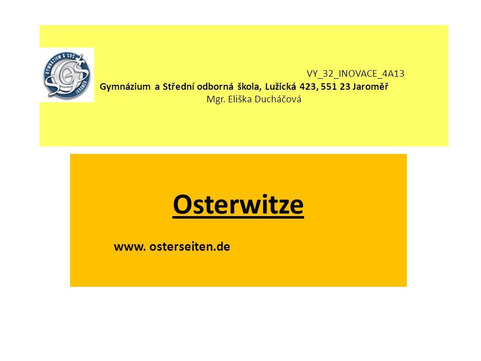 VY_32_INOVACE_4A13 Gymnázium a Střední odborná škola, Lužická 423, 551 23 Jaroměř Mgr. Eliška Ducháčová Osterwitze www. osterseiten.de