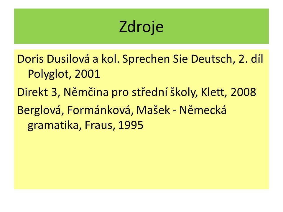 Zdroje Doris Dusilová a kol. Sprechen Sie Deutsch, 2. díl Polyglot, 2001 Direkt 3, Němčina pro střední školy, Klett, 2008 Berglová, Formánková, Mašek