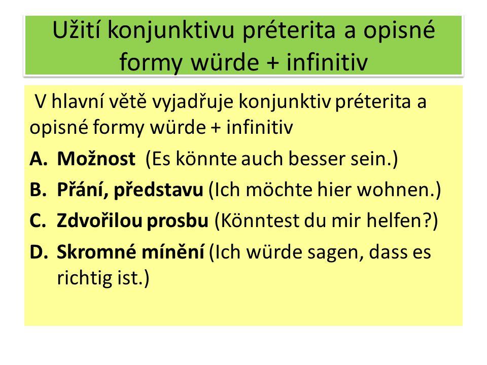 Užití konjunktivu préterita a opisné formy würde + infinitiv V hlavní větě vyjadřuje konjunktiv préterita a opisné formy würde + infinitiv A.Možnost (