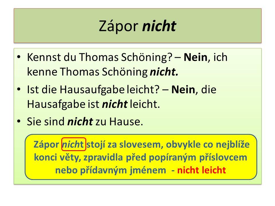 Zápor nicht Kennst du Thomas Schöning? – Nein, ich kenne Thomas Schöning nicht. Ist die Hausaufgabe leicht? – Nein, die Hausafgabe ist nicht leicht. S