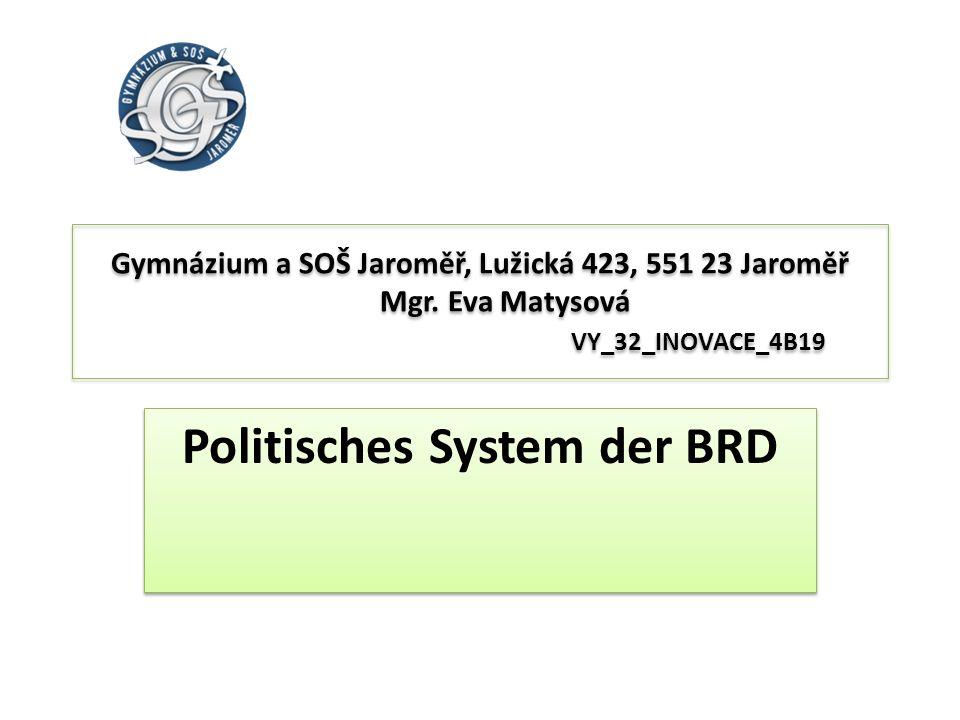 Gymnázium a SOŠ Jaroměř, Lužická 423, 551 23 Jaroměř Mgr. Eva Matysová VY_32_INOVACE_4B19 Politisches System der BRD