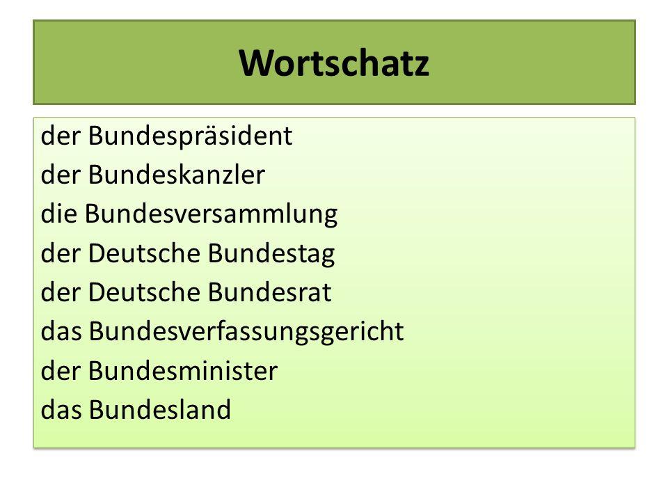 Wortschatz der Bundespräsident der Bundeskanzler die Bundesversammlung der Deutsche Bundestag der Deutsche Bundesrat das Bundesverfassungsgericht der