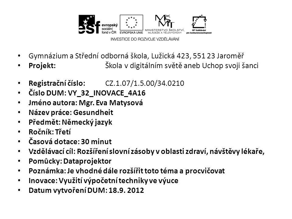 Gymnázium a Střední odborná škola, Lužická 423, 551 23 Jaroměř Projekt: Škola v digitálním světě aneb Uchop svoji šanci Registrační číslo: CZ.1.07/1.5.00/34.0210 Číslo DUM: VY_32_INOVACE_4A16 Jméno autora: Mgr.