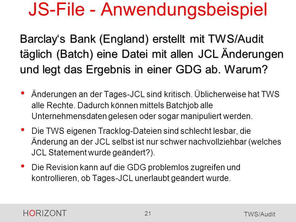 HORIZONT 21 TWS/Audit JS-File - Anwendungsbeispiel Barclays Bank (England) erstellt mit TWS/Audit täglich (Batch) eine Datei mit allen JCL Änderungen und legt das Ergebnis in einer GDG ab.