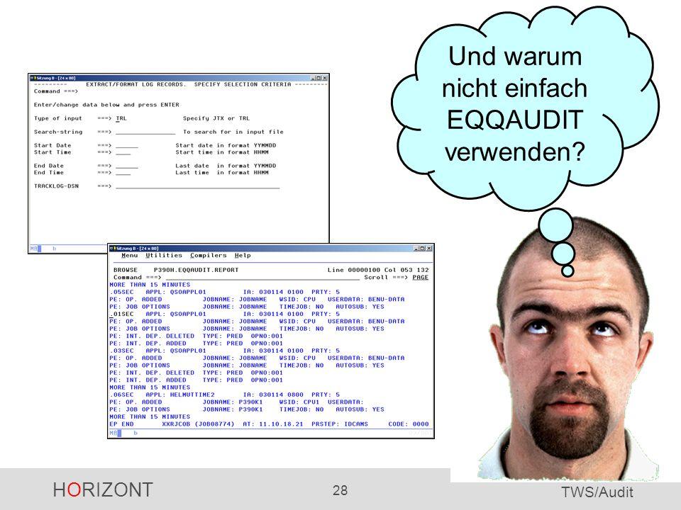 HORIZONT 28 TWS/Audit Why not using EQQAUDIT? Und warum nicht einfach EQQAUDIT verwenden?
