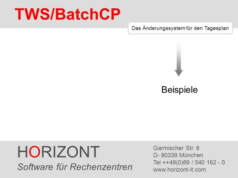 HORIZONT 2 TWS/BatchCP TWS/BatchCP Beispiel 1 Jobs anlisten, die bereits länger als eine Stunde laufen ADID=* OPAS_TO=ACTUAL-0100 ACTION=LIST RECORD=CPOP geplante Startzeit minus 1 Stunde