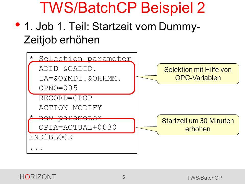 HORIZONT 5 TWS/BatchCP TWS/BatchCP Beispiel 2 1. Job 1. Teil: Startzeit vom Dummy- Zeitjob erhöhen * Selection parameter ADID=&OADID. IA=&OYMD1.&OHHMM