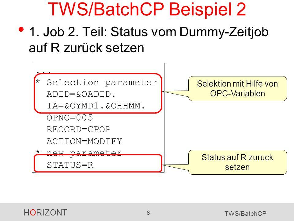 HORIZONT 6 TWS/BatchCP TWS/BatchCP Beispiel 2 1. Job 2. Teil: Status vom Dummy-Zeitjob auf R zurück setzen... * Selection parameter ADID=&OADID. IA=&O