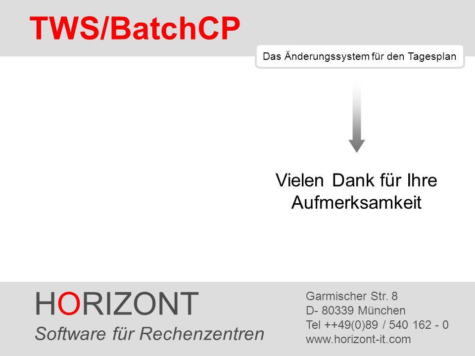 HORIZONT 8 TWS/BatchCP HORIZONT Software für Rechenzentren Garmischer Str. 8 D- 80339 München Tel ++49(0)89 / 540 162 - 0 www.horizont-it.com TWS/Batc
