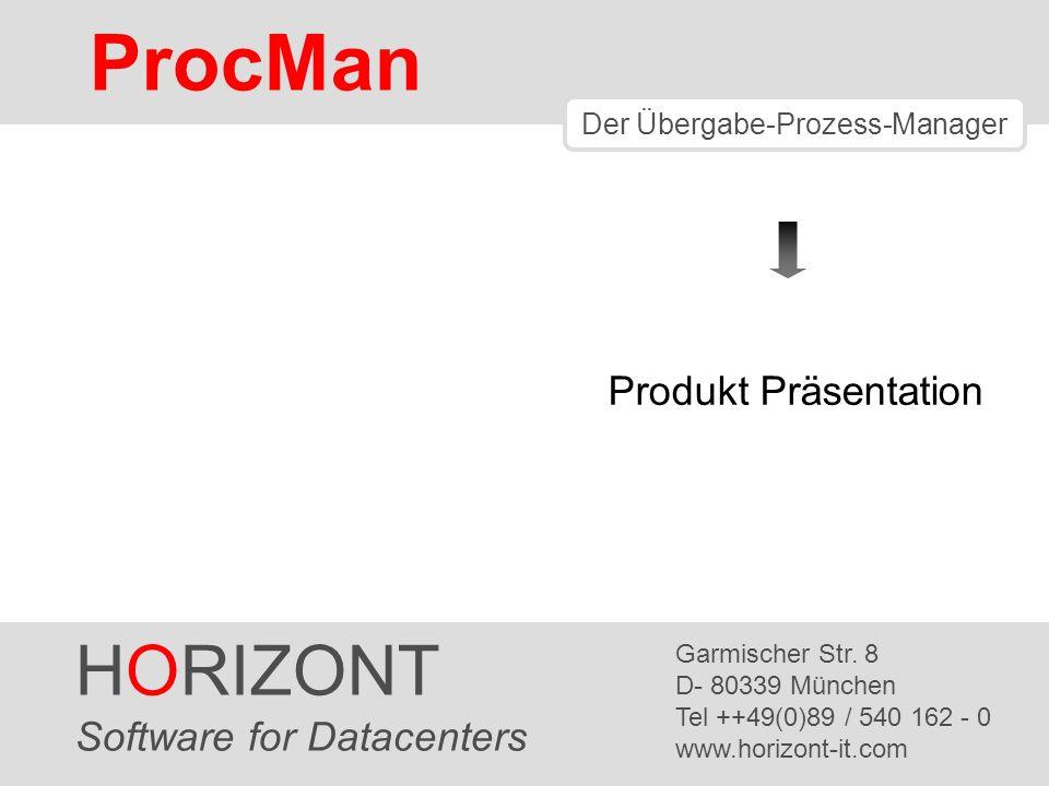 HORIZONT 22 ProcMan ® ProcMan Zusammenfassung ProcMan Wird Ihren Anforderungen angepasst Übergabedaten werden im Archiv gespeichert.