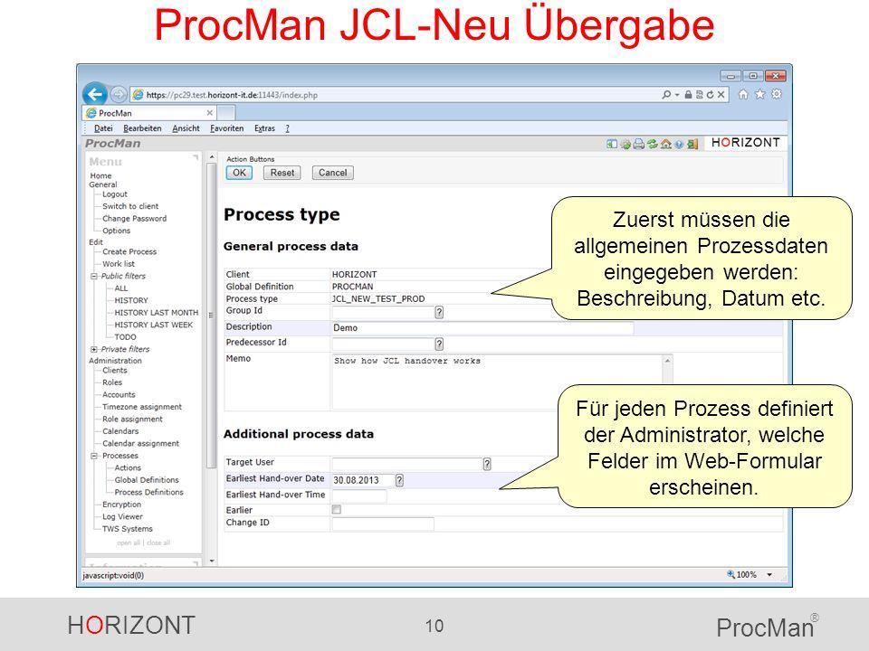 HORIZONT 10 ProcMan ® ProcMan JCL-Neu Übergabe Zuerst müssen die allgemeinen Prozessdaten eingegeben werden: Beschreibung, Datum etc. Für jeden Prozes