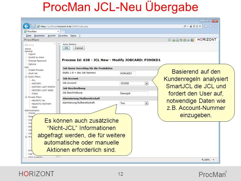 HORIZONT 12 ProcMan ® ProcMan JCL-Neu Übergabe Basierend auf den Kundenregeln analysiert SmartJCL die JCL und fordert den User auf, notwendige Daten w